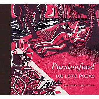 Passionfood 100 Love Poems by Neil Astley