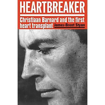 HEARTBREAKER Christiaan Barnard and the first heart transplant by Styan & JamesBrent