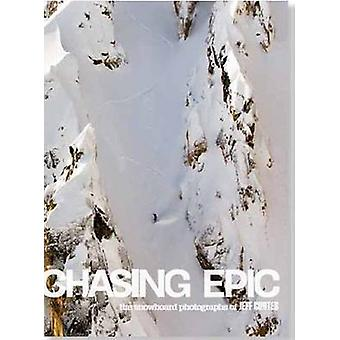 Chasing Epic - The Snowboard Photographs of Jeff Curtes by Jeff Curtes