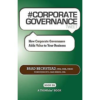 CORPORATE GOVERNANCE tweet Book01 How Corporate Governance Adds Value to Your Business by Beckstead & Brad