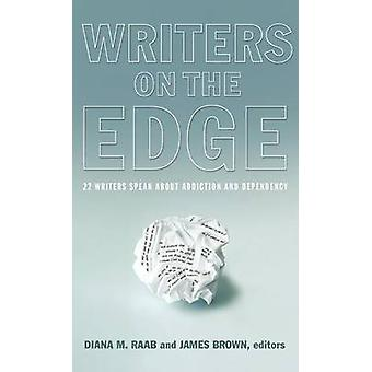 Writers on the Edge 22 Writers Speak about Addiction and Dependency by Raab & Diana M.
