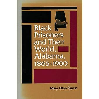 Black Prisoners and Their World Alabama 18651900 by Curtin & Mary Ellen