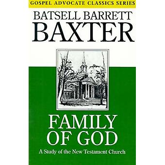 Family of God A Study of the New Testament Church by Baxter & Batsell Barrett