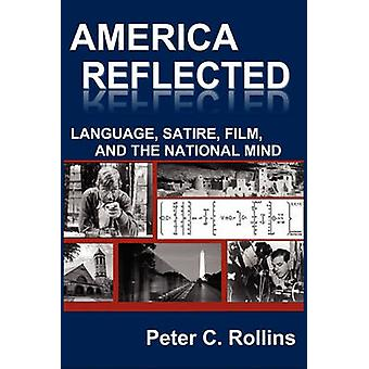 America Reflected Language Satire Film and the National Mind by Rollins & Peter C.