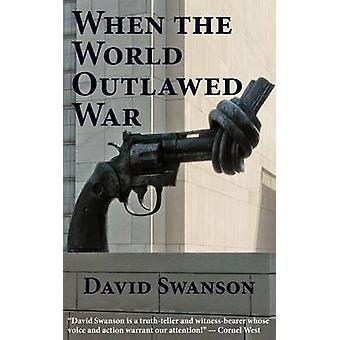 When the World Outlawed War by Swanson & David Christopher Naylor