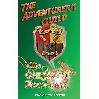 The Adventurers Guild The Compass of Never Lost by Goehle & Tim