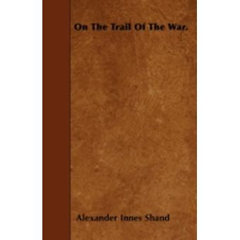On The Trail Of The War. by Shand & Alexander Innes