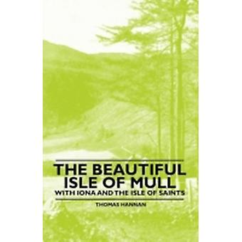 The Beautiful Isle of Mull  With Iona and the Isle of Saints by Hannan & Thomas