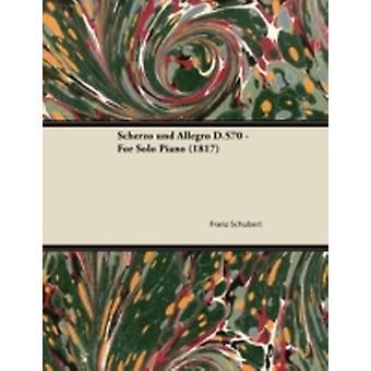 Scherzo Und Allegro D.570  For Solo Piano 1817 by Schubert & Franz