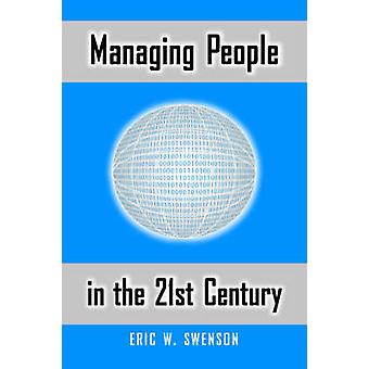 Managing People in the 21st Century Lessons and Anecdotes from a Life in the Trenches by Swenson & Eric W.