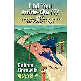 Find Your MiniQS Reveal the Slim Strong Sexy Star You Truly Are at Age 50 60 70 and Beyond by Horowitz & Bobbie