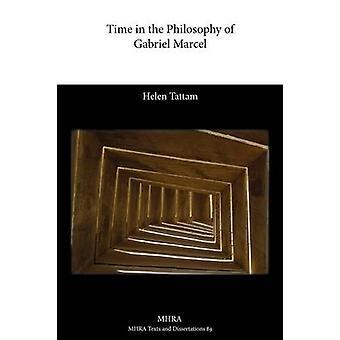 Time in the Philosophy of Gabriel Marcel by Tattam & Helen