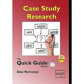 Case Study Research The Quick Guide Series by Remenyi & Dan