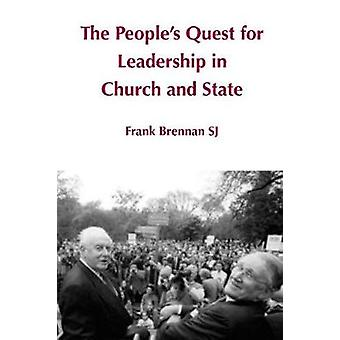 The Peoples Quest for Leadership in Church and State by Brennan SJ & Frank