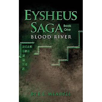 Eysheus Saga Book One Blood River by Mendell & E. L.