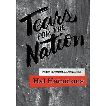 Tears For The Nation Studies In Jeremiah  Lamentations by Hammons & Hal