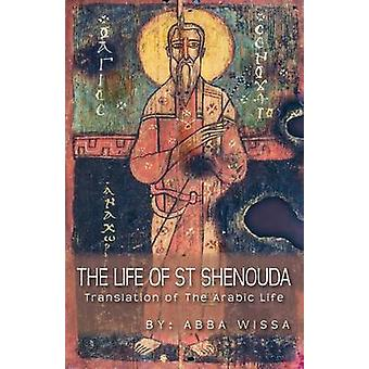 The Life of St Shenouda Translation of the Arabic Life by Wissa & Abba