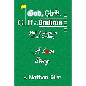 God Girls Golf  the Gridiron Not Always in That Order . . . A Love Story by Birr & Nathan