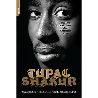 Tupac Shakur  The Life and Times of an American Icon by Fred L Johnson & Tayannah Lee McQuillar