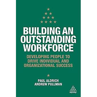 Building an Outstanding Workforce - Developing People to Drive Individ