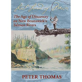 Lost Land of Moses - The Age of Discovery on New Brunswick's Salmon Ri