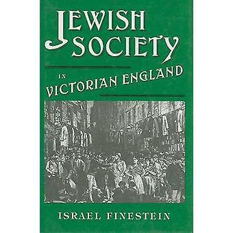 Jewish Society in Victorian England - Collected Essays by Israel Fines