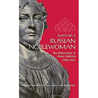 Days of a Russian Noblewoman - The Memories of Anna Labzina - 1758-182
