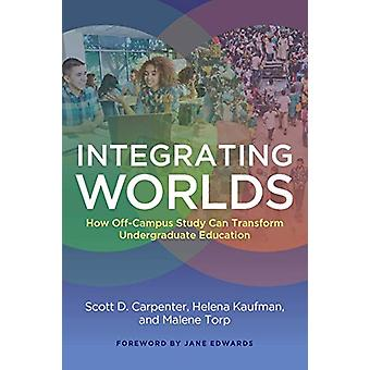 Integrating Worlds - How Off-Campus Study Can Transform Undergraduate