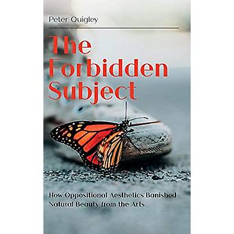 The Forbidden Subject - How Oppositional Aesthetics Banished Natural B