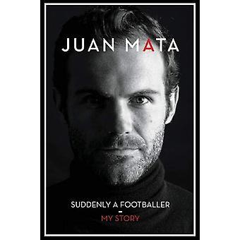 Suddenly A Footballer - My Story by Juan Mata - 9781910335833 Book