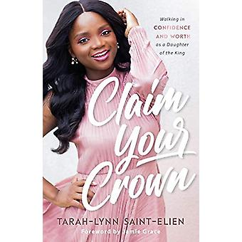 Claim Your Crown - Walking in Confidence and Worth as a Daughter of th