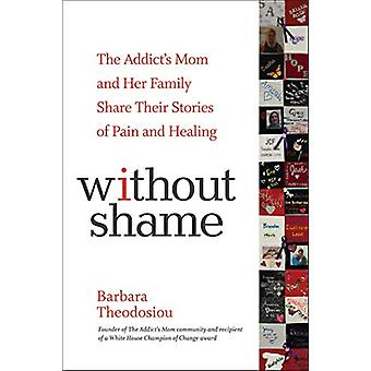Without Shame - The Addict's Mom and Her Family Share Their Stories of