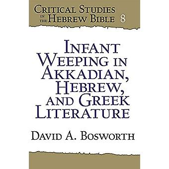 Infant Weeping in Akkadian - Hebrew - and Greek Literature by David A
