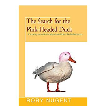 The Search for the Pink-Headed Duck - A Journey into the Himalayas and