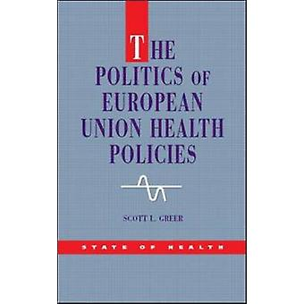 The Politics of European Union Health Policies by Scott L. Greer - 97