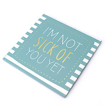 Wooden Coaster With I'm Not Sick Of You Yet Printed Text