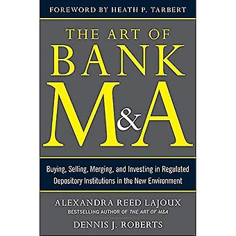 The Art of Bank M&A: Buying, Selling, Merging, and Investing in Regulated Depository Institutions in the New Environment...
