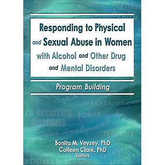 Responding to Physical and Sexual Abuse in Women with Alcohol and Oth