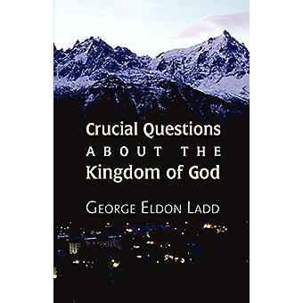 Crucial Questions About the Kingdom of God by George E. Ladd - 978080