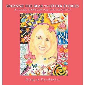 Breanne the Bear and Other Stories by Sara Danilewicz-Collected by Gr