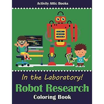 In the Laboratory! Robot Research Coloring Book by Activity Attic Boo