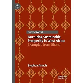 Nurturing Sustainable Prosperity in West Africa - Examples from Ghana
