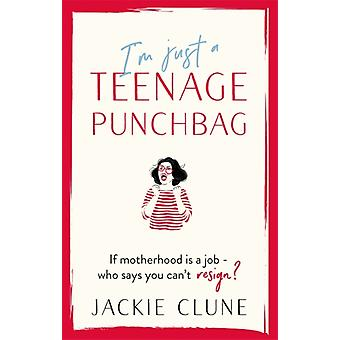 Im Just a Teenage Punchbag by Jackie Clune