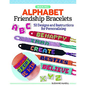 Alphabet Friendship Bracelets Learn to Braid Words and Phrases to Wear or Share Design Originals StepbyStep Instructions for Creating  52 Designs and Instructions for Personalizing