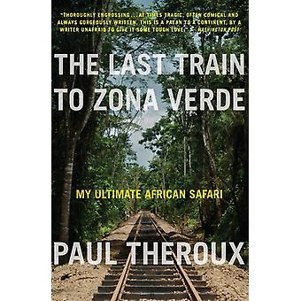 De laatste trein naar Zona Verde My Ultimate African Safari door Paul Theroux