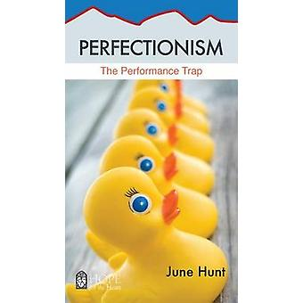 Perfectionism The Performance Trap Hope for the Heart