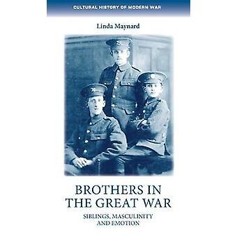 Irmãos na Grande Guerra Irmãos masculinidade e emoções História Cultural da Guerra Moderna