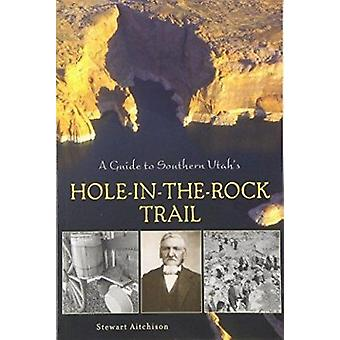 A Guide to Southern Utah's Hole-In-The-Rock Trail by Stewart Aitchiso