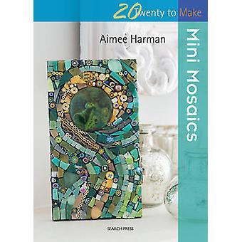 Vingt à faire - Mini mosaïques par Aimee Harman - livre 9781782211105