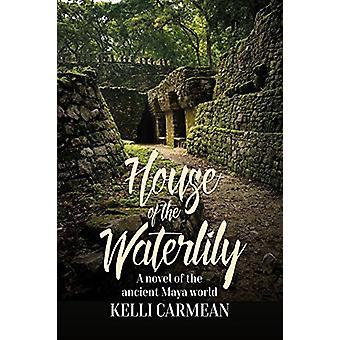 Maison de la Waterlily - un roman de l'ancien monde Maya par Kelli Ca